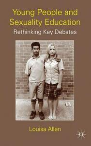 Young People and Sexuality Education: Rethinking Key Debates - L. Allen - cover