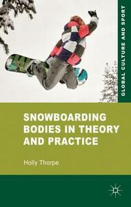 Snowboarding Bodies in Theory and Practice - Holly Thorpe - cover
