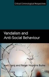 Vandalism and Anti-Social Behaviour - Matt Long,Roger Hopkins Burke - cover