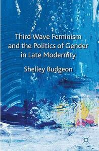 Third-Wave Feminism and the Politics of Gender in Late Modernity - Shelley Budgeon - cover