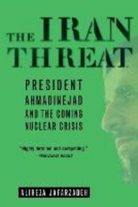 The Iran Threat: President Ahmadinejad and the Coming Nuclear Crisis - Alireza Jafarzadeh - cover