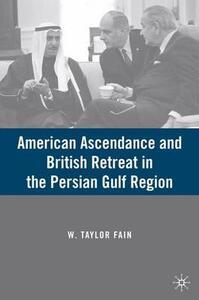American Ascendance and British Retreat in the Persian Gulf Region - W. Taylor Fain - cover