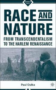 Race and Nature from Transcendentalism to the Harlem Renaissance - Paul Outka - cover