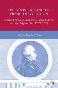 Foreign Policy and the French Revolution: Charles-Francois Dumouriez, Pierre LeBrun, and the Belgian Plan, 1789-1793 - P. Howe - cover