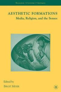 Aesthetic Formations: Media, Religion, and the Senses - Birgit Meyer - cover