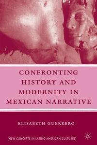 Confronting History and Modernity in Mexican Narrative - Elisabeth Guerrero - cover