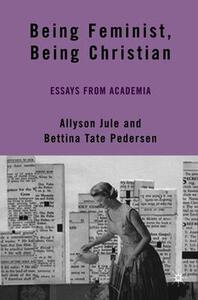 Being Feminist, Being Christian: Essays from Academia - cover