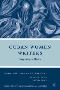 Cuban Women Writers: Imagining a Matria - M. Betancourt - cover