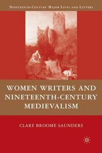 Women Writers and Nineteenth-Century Medievalism - Clare Broome Saunders - cover