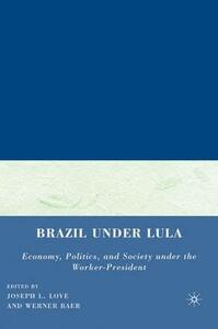 Brazil under Lula: Economy, Politics, and Society under the Worker-President - cover