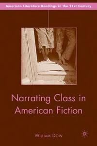 Narrating Class in American Fiction - William Dow - cover