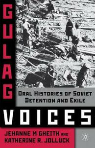 Gulag Voices: Oral Histories of Soviet Incarceration and Exile - Jehanne M. Gheith,Katherine R. Jolluck - cover