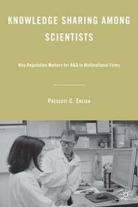 Knowledge Sharing among Scientists: Why Reputation Matters for R&D in Multinational Firms - Prescott C. Ensign - cover