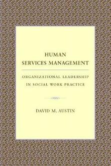 Human Services Management: Organizational Leadership in Social Work Practice - David Austin - cover