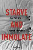 Libro in inglese Starve and Immolate: The Politics of Human Weapons Banu Bargu