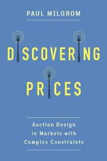 Discovering Prices: Auction Design in Markets with Complex Constraints - Paul Milgrom - cover