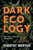 Libro in inglese Dark Ecology: For a Logic of Future Coexistence Timothy Morton