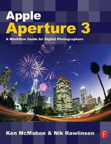 Apple Aperture 3: A Workflow Guide for Digital Photographers - Ken McMahon,Nik Rawlinson - cover