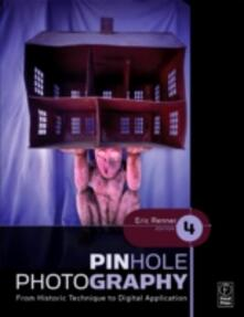 Pinhole Photography: From Historic Technique to Digital Application - Eric Renner - cover