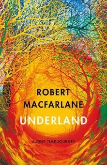 Underland: A Deep Time Journey - Robert Macfarlane - cover