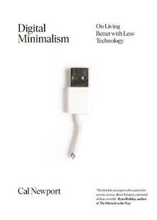 Digital Minimalism: Choosing a Focused Life in a Noisy World - Cal Newport - cover