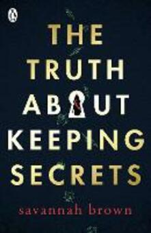 The Truth About Keeping Secrets - Savannah Brown - cover