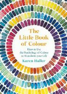 The Little Book of Colour: How to Use the Psychology of Colour to Transform Your Life - Karen Haller - cover