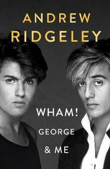 Wham! George & Me: The Sunday Times Bestseller - Andrew Ridgeley - cover