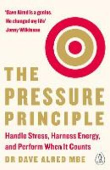 The Pressure Principle: Handle Stress, Harness Energy, and Perform When It Counts - Dave Alred - cover