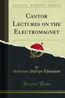 Cantor Lectures on the Electromagnet