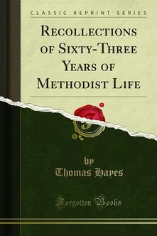 Recollections of Sixty-Three Years of Methodist Life