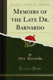 Memoirs of the Late Dr. Barnardo