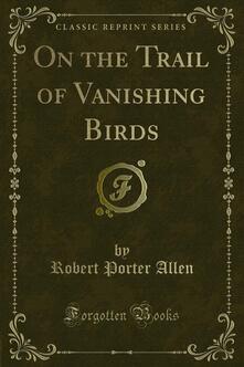 On the Trail of Vanishing Birds