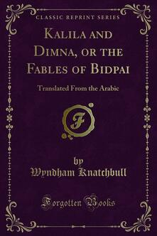 Kalila and Dimna, or the Fables of Bidpai