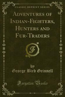 Adventures of Indian-Fighters, Hunters and Fur-Traders