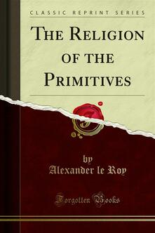 The Religion of the Primitives