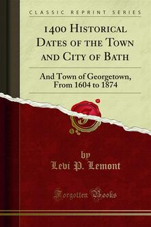 1400 Historical Dates of the Town and City of Bath