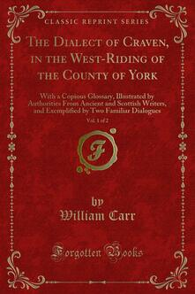 The Dialect of Craven, in the West-Riding of the County of York
