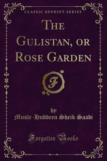 The Gulistan, or Rose Garden