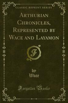 Arthurian Chronicles, Represented by Wace and Layamon