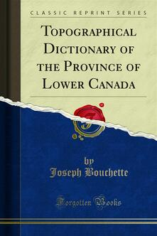 Topographical Dictionary of the Province of Lower Canada