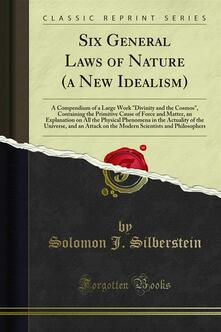 Six General Laws of Nature (a New Idealism)