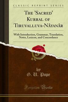 The 'Sacred' Kurral of Tiruvalluva-Nâyanâr