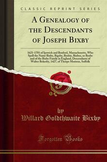 A Genealogy of the Descendants of Joseph Bixby