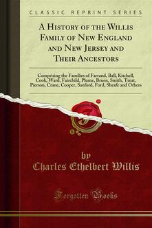 A History of the Willis Family of New England and New Jersey and Their Ancestors