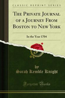 The Private Journal of a Journey From Boston to New York