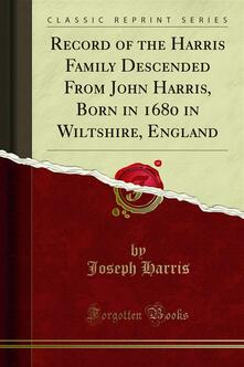 Record of the Harris Family Descended From John Harris, Born in 1680 in Wiltshire, England