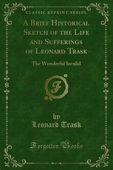 A Brief Historical Sketch of the Life and Sufferings of Leonard Trask
