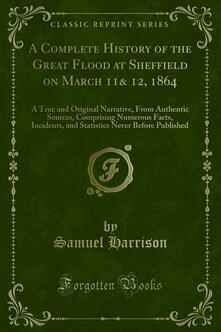 A Complete History of the Great Flood at Sheffield on March 11& 12, 1864