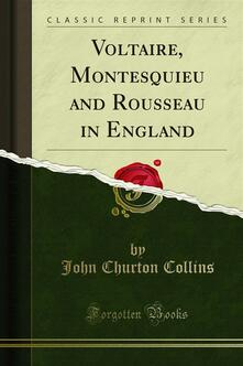 Voltaire, Montesquieu and Rousseau in England